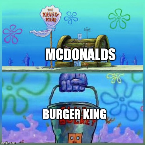 Krusty Krab Vs Chum Bucket Meme | MCDONALDS BURGER KING | image tagged in memes,krusty krab vs chum bucket | made w/ Imgflip meme maker
