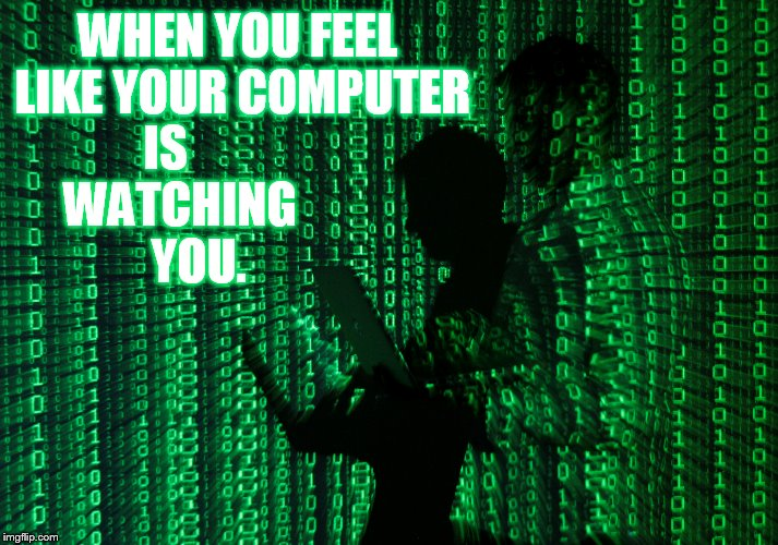 Glitch Week April 8-14, a Blaze_the_Blaziken and Flaming Knuckles66 Event | WHEN YOU FEEL LIKE YOUR COMPUTER IS   WATCHING     YOU. | image tagged in memes,glitch week,glitch,computer,watching,you | made w/ Imgflip meme maker
