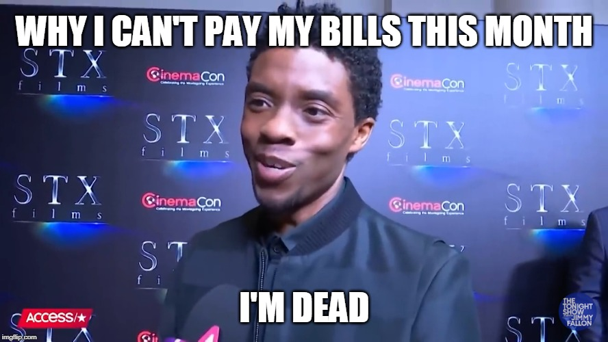 WHY I CAN'T PAY MY BILLS THIS MONTH I'M DEAD | image tagged in memes,i'm dead | made w/ Imgflip meme maker