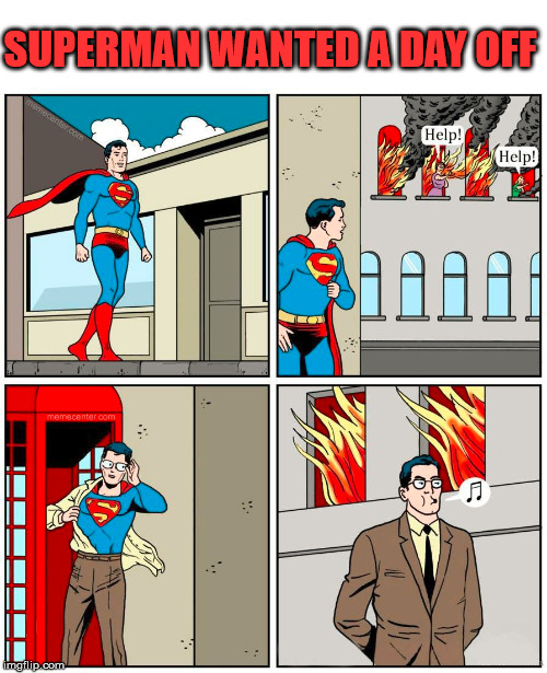 Everyone needs a vacation day | SUPERMAN WANTED A DAY OFF | image tagged in superman,superheroes,funny meme | made w/ Imgflip meme maker