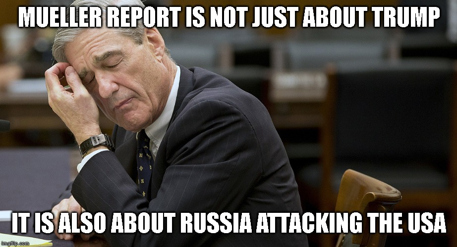 Let Mueller Decide What HE Wants the Public to Know! We trust him. | MUELLER REPORT IS NOT JUST ABOUT TRUMP IT IS ALSO ABOUT RUSSIA ATTACKING THE USA | image tagged in cover-up,corruption,attorney general | made w/ Imgflip meme maker