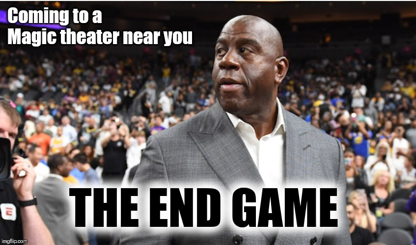 Coming to a Magic theater near you THE END GAME | image tagged in magic johnson,nba memes,lebron james | made w/ Imgflip meme maker