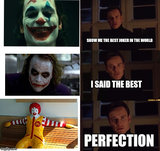 perfection | SHOW ME THE BEST JOKER IN THE WORLD I SAID THE BEST PERFECTION | image tagged in perfection,funny,memes,joker,upvotes,dank | made w/ Imgflip meme maker