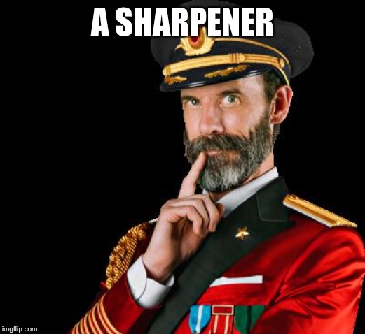 captain obvious | A SHARPENER | image tagged in captain obvious | made w/ Imgflip meme maker
