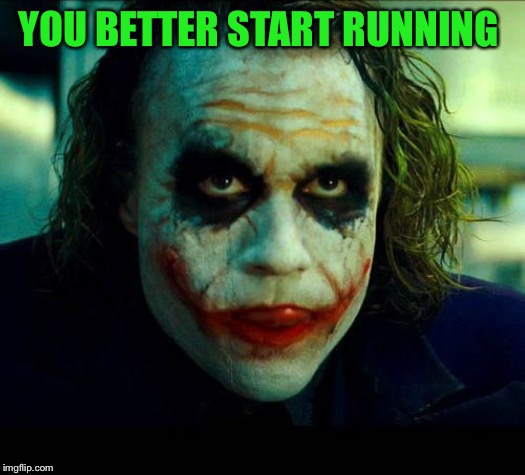 Joker. It's simple we kill the batman | YOU BETTER START RUNNING | image tagged in joker it's simple we kill the batman | made w/ Imgflip meme maker