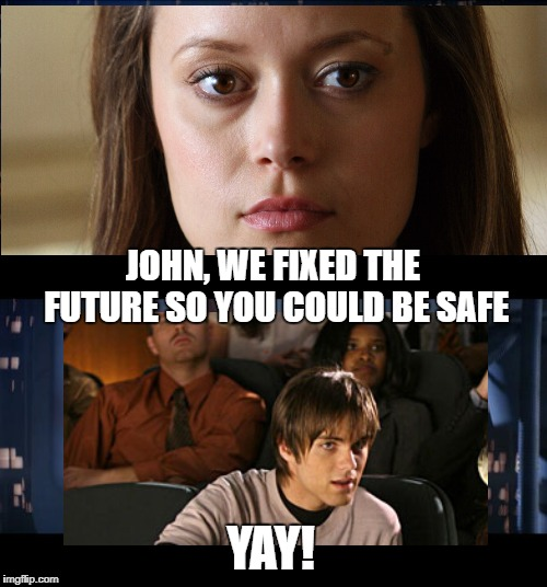 Terminator Yes | JOHN, WE FIXED THE FUTURE SO YOU COULD BE SAFE YAY! | image tagged in memes,john conner,cameron,terminator | made w/ Imgflip meme maker