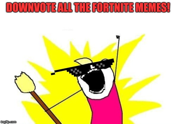 been there done that :-) | image tagged in memes,x all the y,fortnite,fortnite memes,funny,gaming | made w/ Imgflip meme maker