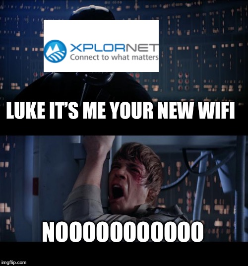 Star Wars No | LUKE IT'S ME YOUR NEW WIFI NOOOOOOOOOOO | image tagged in memes,star wars no | made w/ Imgflip meme maker