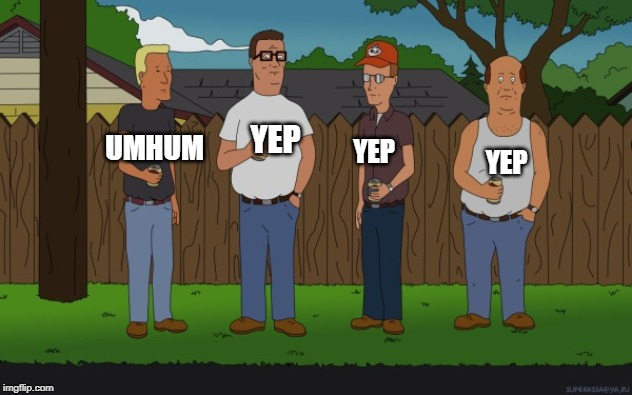 King of the hill | YEP YEP YEP UMHUM | image tagged in king of the hill | made w/ Imgflip meme maker