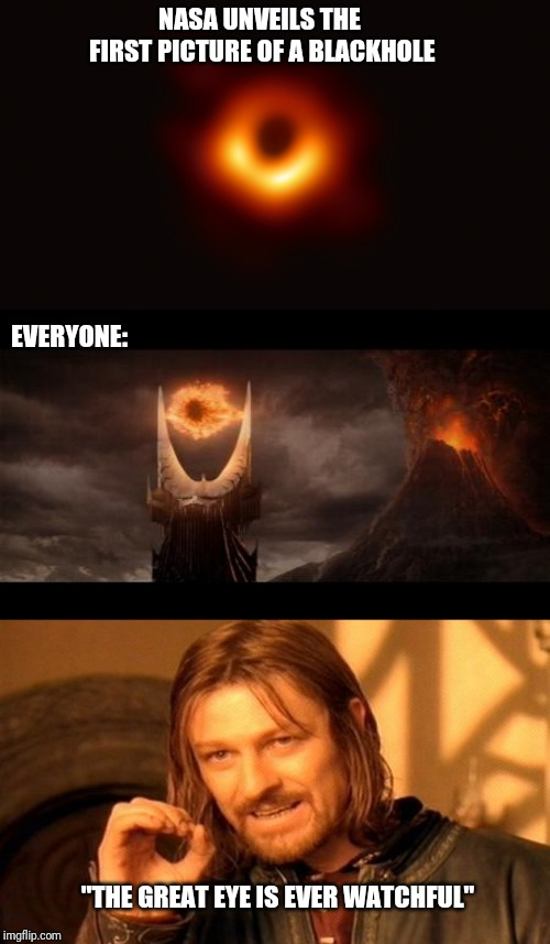 "NASA UNVEILS THE FIRST PICTURE OF A BLACKHOLE EVERYONE: ""THE GREAT EYE IS EVER WATCHFUL"" 