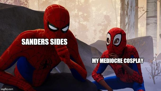 SANDERS SIDES MY MEDIOCRE COSPLAY | image tagged in learning from spider-man | made w/ Imgflip meme maker