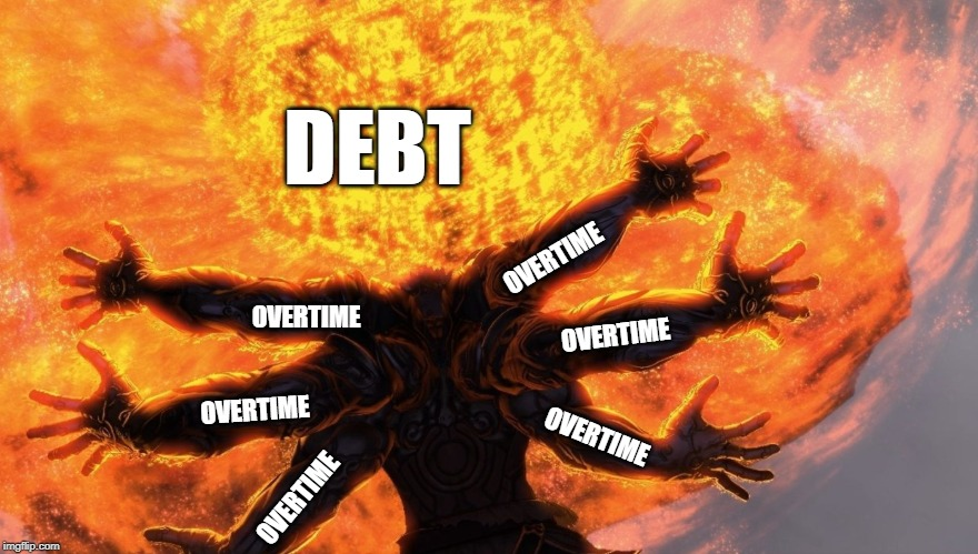 I am too tired to make a creative title | DEBT OVERTIME OVERTIME OVERTIME OVERTIME OVERTIME OVERTIME | image tagged in work,overtime,debt | made w/ Imgflip meme maker