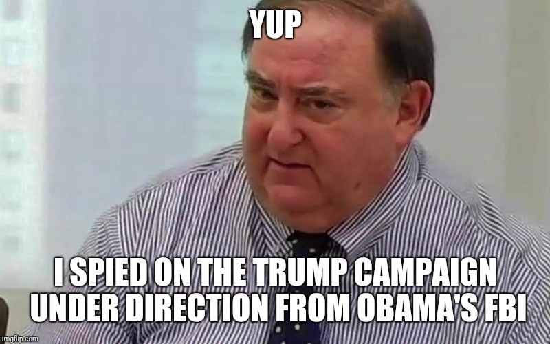 This Is The Spy Barr Was Talking About. Meet Stefan Halper. | YUP I SPIED ON THE TRUMP CAMPAIGN UNDER DIRECTION FROM OBAMA'S FBI | image tagged in donald trump,election 2016,spying,politics | made w/ Imgflip meme maker
