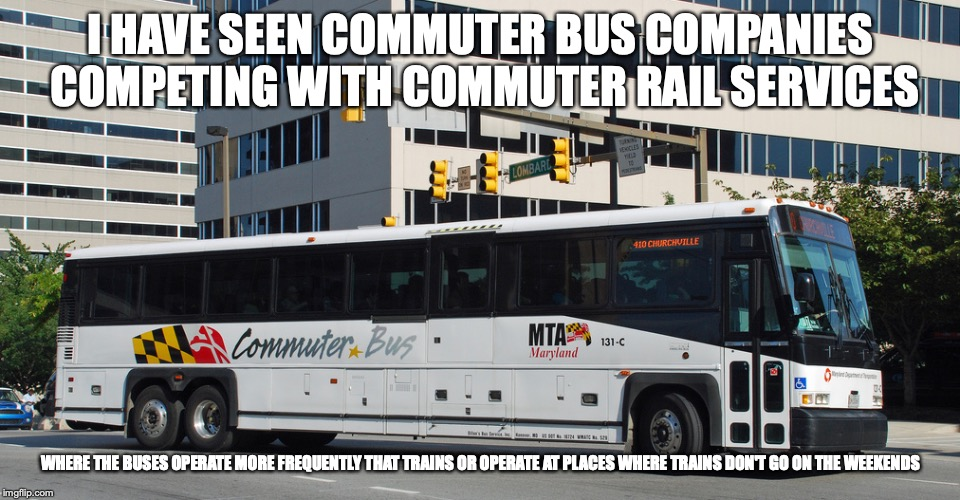 Commuter Buses | I HAVE SEEN COMMUTER BUS COMPANIES COMPETING WITH COMMUTER RAIL SERVICES WHERE THE BUSES OPERATE MORE FREQUENTLY THAT TRAINS OR OPERATE AT P | image tagged in commuter,bus,memes,public transport | made w/ Imgflip meme maker