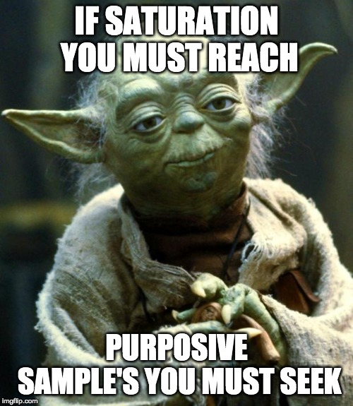 Star Wars Yoda Meme |  IF SATURATION YOU MUST REACH; PURPOSIVE SAMPLE'S YOU MUST SEEK | image tagged in memes,star wars yoda | made w/ Imgflip meme maker