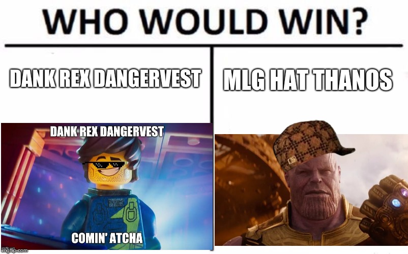 Who Would Win? | DANK REX DANGERVEST MLG HAT THANOS | image tagged in memes,who would win,the lego movie,avengers infinity war | made w/ Imgflip meme maker