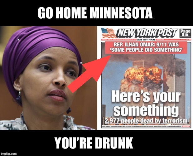 See No Evil, Hear No Evil, Speak No Evil | GO HOME MINNESOTA YOU'RE DRUNK | image tagged in omar,minnesota,9/11,congresswoman omar | made w/ Imgflip meme maker