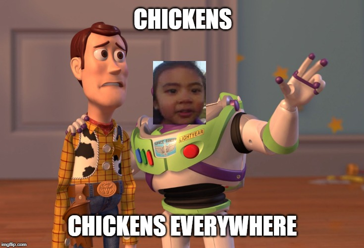 X, X Everywhere Meme | CHICKENS CHICKENS EVERYWHERE | image tagged in memes,x x everywhere | made w/ Imgflip meme maker