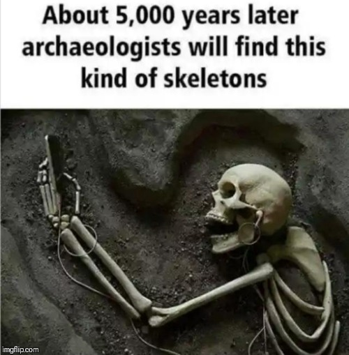 Image Tagged In Funny Memes Memes Sad But True Funny Skeleton