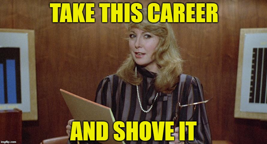 Mr. Mom's Career Wife | TAKE THIS CAREER AND SHOVE IT | image tagged in movies,careers,women,moms,memes,mr mom | made w/ Imgflip meme maker