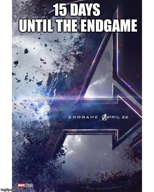 15 DAYS UNTIL THE ENDGAME | made w/ Imgflip meme maker