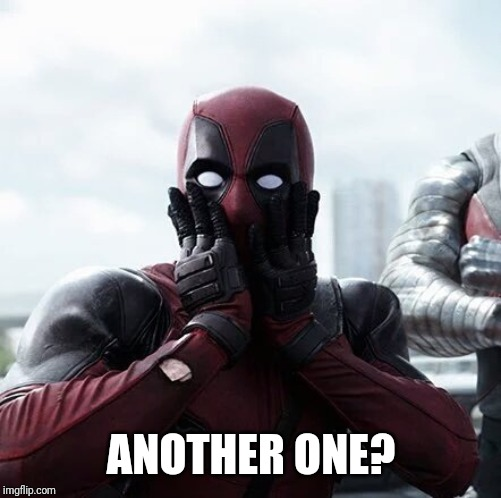 Deadpool Surprised Meme | ANOTHER ONE? | image tagged in memes,deadpool surprised | made w/ Imgflip meme maker