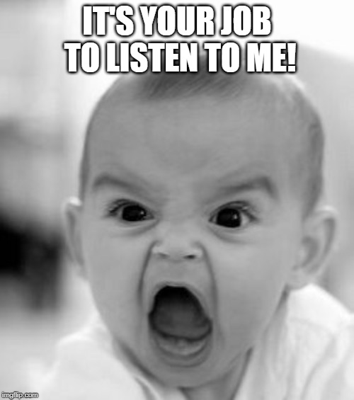 Angry Baby | IT'S YOUR JOB TO LISTEN TO ME! | image tagged in memes,angry baby | made w/ Imgflip meme maker