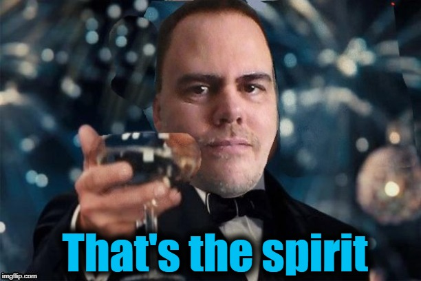 cheers | That's the spirit | image tagged in cheers | made w/ Imgflip meme maker