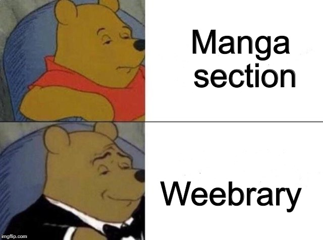 Weebrary | Manga section Weebrary | image tagged in tuxedo winnie the pooh,anime,weeb,manga,library | made w/ Imgflip meme maker