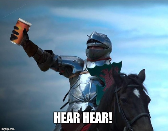 Knight cheers | HEAR HEAR! | image tagged in knight cheers | made w/ Imgflip meme maker