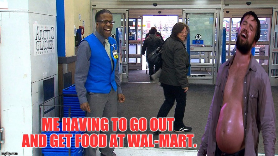 Wal-Mart Shopping | ME HAVING TO GO OUT AND GET FOOD AT WAL-MART. | image tagged in its always sunny in philidelphia,fat man meme,mac,walmart | made w/ Imgflip meme maker