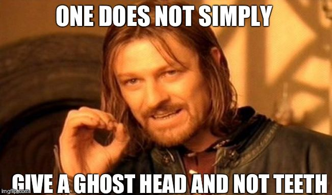 One Does Not Simply Meme | ONE DOES NOT SIMPLY GIVE A GHOST HEAD AND NOT TEETH | image tagged in memes,one does not simply | made w/ Imgflip meme maker