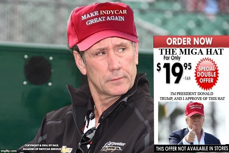 MIGA-Make IndyCar Great Again Hat | COPYRIGHT & IDEA BY PAUL PALMIERI OF INDYCAR SERIOUS | image tagged in indycar series,indycar,indycar serious,miga hat,tony george,indy 500 | made w/ Imgflip meme maker