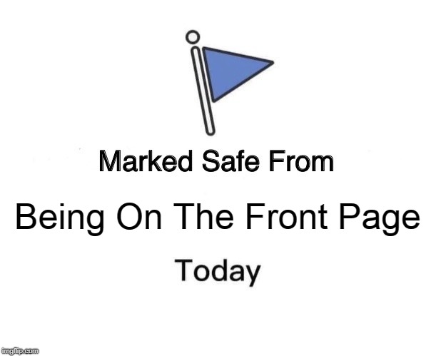 Marked Safe From Meme | Being On The Front Page | image tagged in memes,marked safe from | made w/ Imgflip meme maker