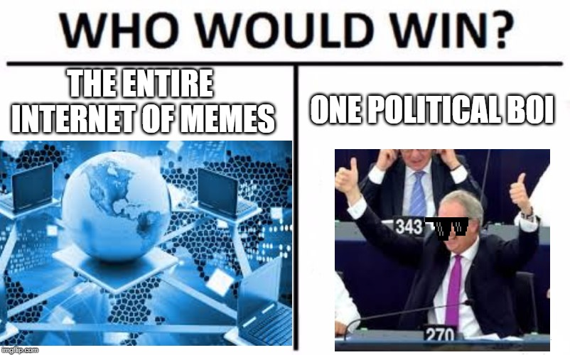 article 13 boi | THE ENTIRE INTERNET OF MEMES ONE POLITICAL BOI | image tagged in who would win,political meme,internet | made w/ Imgflip meme maker