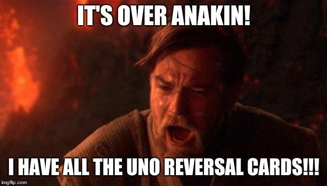 You Were The Chosen One (Star Wars) | IT'S OVER ANAKIN! I HAVE ALL THE UNO REVERSAL CARDS!!! | image tagged in memes,you were the chosen one star wars | made w/ Imgflip meme maker