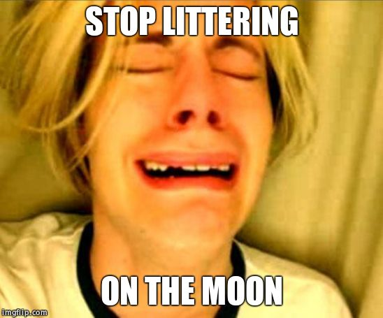 No | STOP LITTERING ON THE MOON | image tagged in leave britney alone,crashes | made w/ Imgflip meme maker