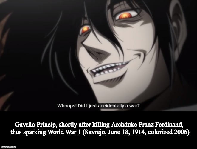 Hellsing Abridged Fake History | Gavrilo Princip, shortly after killing Archduke Franz Ferdinand, thus sparking World War 1 (Savrejo, June 18, 1914, colorized 2006) | image tagged in hellsing abridged,hellsing ultimate abrdidged,teamfourstar,tfs,alucard,fake history | made w/ Imgflip meme maker