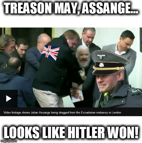Teresa's Nazis arrest Assange | TREASON MAY, ASSANGE... LOOKS LIKE HITLER WON! | image tagged in teresa may,hitler won,grear britain reich,4th reich,globalist limeys | made w/ Imgflip meme maker
