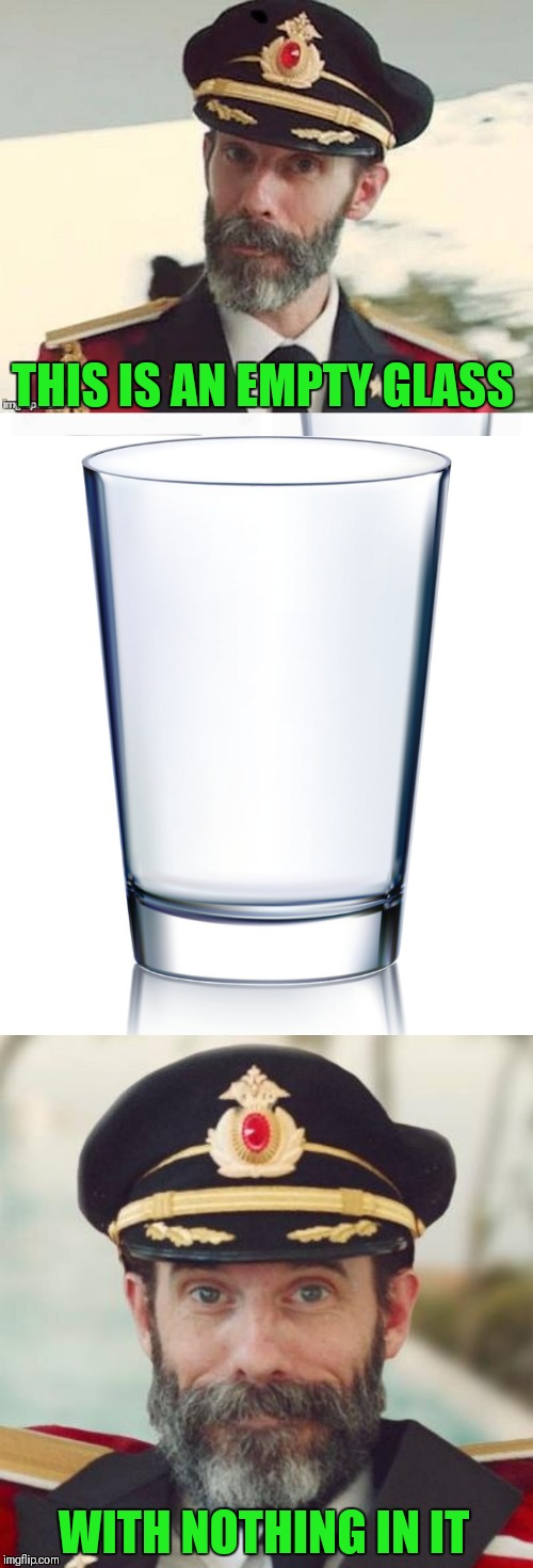 The captain is so observant | THIS IS AN EMPTY GLASS WITH NOTHING IN IT | image tagged in captain obvious,memes,empty glass,empty,44colt,glasses | made w/ Imgflip meme maker