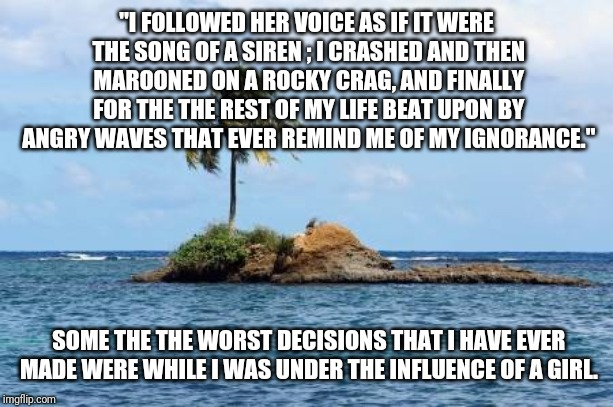 "My experience | ""I FOLLOWED HER VOICE AS IF IT WERE THE SONG OF A SIREN ; I CRASHED AND THEN MAROONED ON A ROCKY CRAG, AND FINALLY FOR THE THE REST OF MY LI 