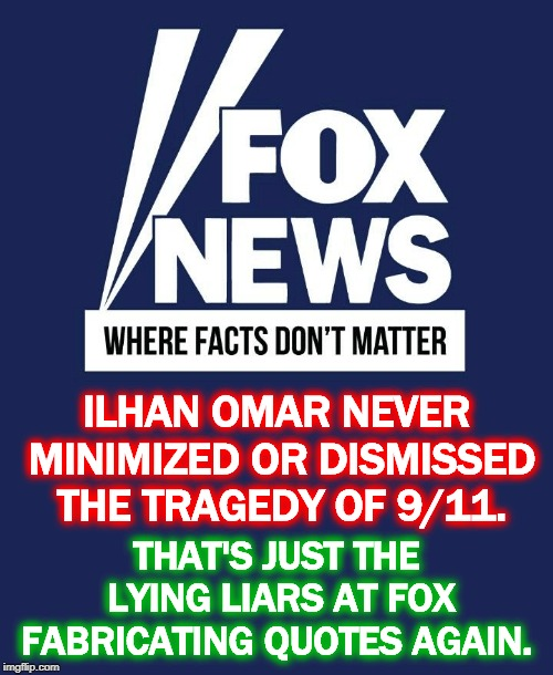 ILHAN OMAR NEVER MINIMIZED OR DISMISSED THE TRAGEDY OF 9/11. THAT'S JUST THE LYING LIARS AT FOX FABRICATING QUOTES AGAIN. | image tagged in ilhan omar,9/11,fox news | made w/ Imgflip meme maker