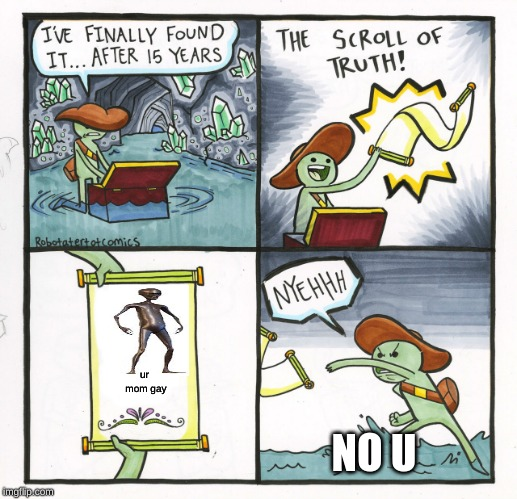 The Scroll Of Truth Meme | ur mom gay NO U | image tagged in memes,the scroll of truth | made w/ Imgflip meme maker