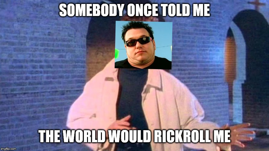 The real most ambitious crossover in history | SOMEBODY ONCE TOLD ME THE WORLD WOULD RICKROLL ME | image tagged in all star,never gonna give you up,crossover meme | made w/ Imgflip meme maker