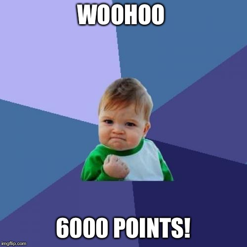 Success Kid Meme | WOOHOO 6000 POINTS! | image tagged in memes,success kid | made w/ Imgflip meme maker