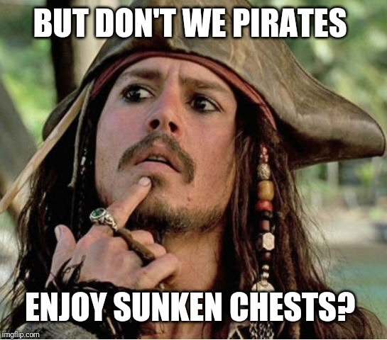 Gives Pause Pirate | BUT DON'T WE PIRATES ENJOY SUNKEN CHESTS? | image tagged in gives pause pirate | made w/ Imgflip meme maker