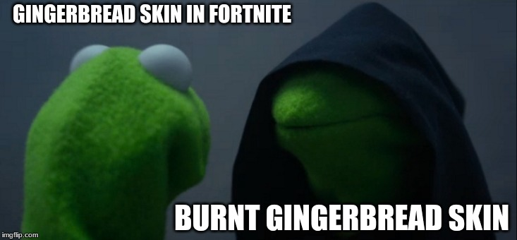 Evil Kermit Meme | GINGERBREAD SKIN IN FORTNITE BURNT GINGERBREAD SKIN | image tagged in memes,evil kermit | made w/ Imgflip meme maker