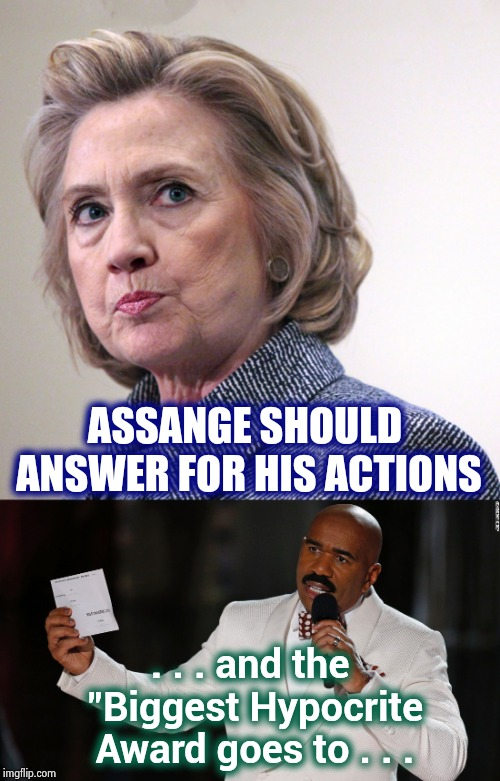 "You just had to say that , didn't you ? | ASSANGE SHOULD ANSWER FOR HIS ACTIONS . . . and the ""Biggest Hypocrite Award goes to . . . 