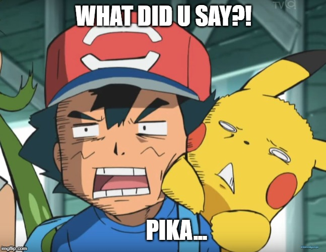 Pokemon Sun and Moon | WHAT DID U SAY?! PIKA... | image tagged in pokemon sun and moon | made w/ Imgflip meme maker
