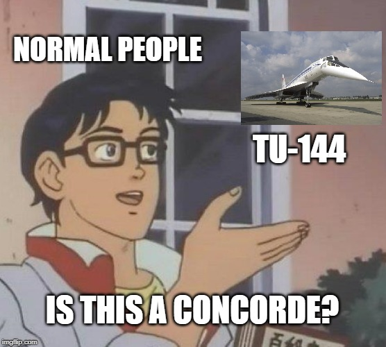 Is This A Pigeon Meme | NORMAL PEOPLE TU-144 IS THIS A CONCORDE? | image tagged in memes,is this a pigeon | made w/ Imgflip meme maker